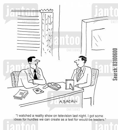 hurdles cartoon humor: 'I watched a reality show on television last night. I got some ideas for hurdles we can create as a test for would-be leaders.'