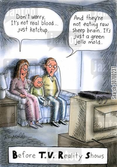 family show cartoon humor: Before TV Reality Shows: 'Don't worry, it's not real blood...just ketchup.' 'And they're not eating raw sheep brain. It's just a green jello mold.'
