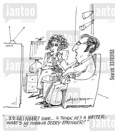 recluses cartoon humor: '...J.D Salinger? Hmm...I think he's a writer...what's he doing on Jerry Springer?'