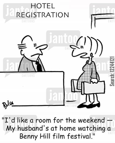 saucy humor cartoon humor: 'I'd like a room for the weekend -- My husband's at home watching a Benny Hill film festival.'