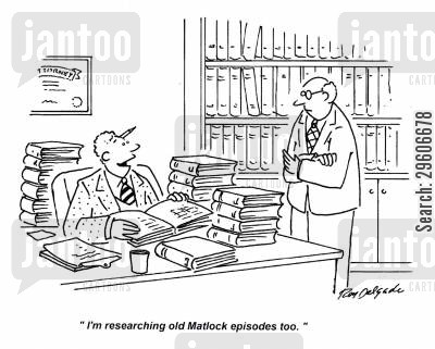 showing cartoon humor: 'I'm researching old Matlock episodes too.'