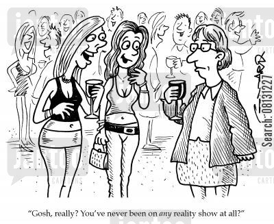 chattering cartoon humor: 'Gosh, really? You've never been on any reality show at all?'