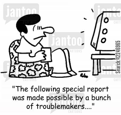 special reports cartoon humor: 'The following special report was made possible by a bunch of troublemakers....'