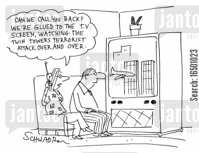 media coverage cartoon humor: ...We're glued to the T.V. screen, watching the Twin Towers terrorist attack over and over.