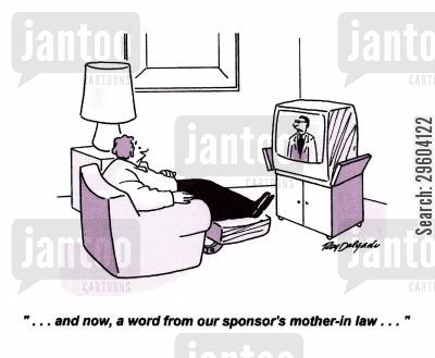 mother in law cartoon humor: '...and now, a word from our sponsor's mother-in-law...'
