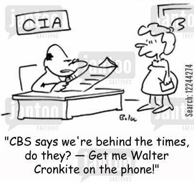 cbs cartoon humor: CIA, 'CBS says we're behind the times, do they? -- Get me Walter Cronkite on the phone!'