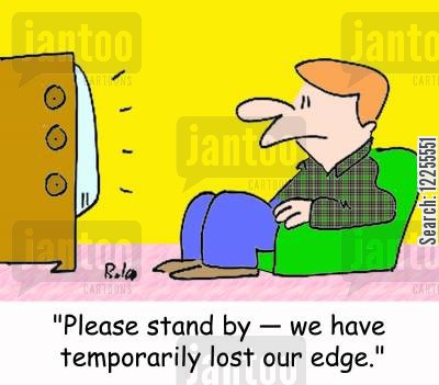 programming fault cartoon humor: 'Please stand by -- we have temporarily lost our edge.'