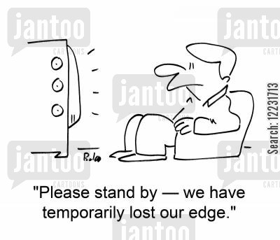 stand by cartoon humor: 'Please stand by — we have temporarily lost our edge.'