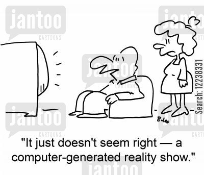 cgi cartoon humor: 'It just doesn't seem right -- a computer-generated reality show.'
