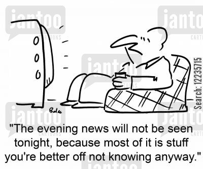 ignorance is bliss cartoon humor: 'The evening news will not be seen tonight, because most of it is stuff you're better off not knowing anyway.'