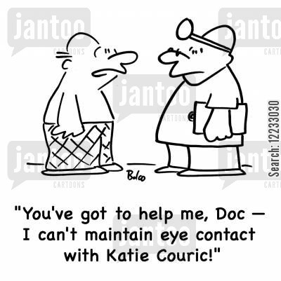 eye contact cartoon humor: 'You've got to help me, Doc -- I can't maintain eye contact with Katie Couric!'