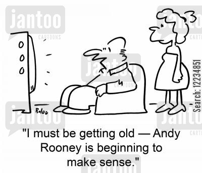 sixty cartoon humor: 'I must be getting old -- Andy Rooney is beginning to make sense.'