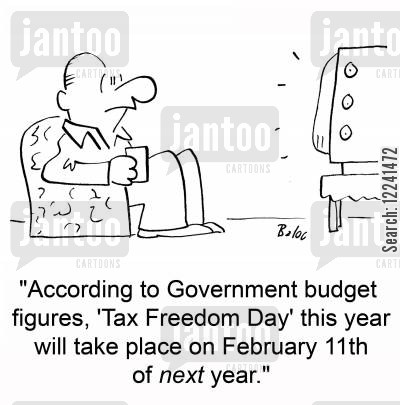 freedom cartoon humor: 'According to Government budget figures, 'Tax Freedom Day' this year will take place on February 11th of next year.'