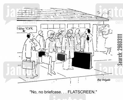 show off cartoon humor: 'No, no briefcase... FLATSCREEN.'