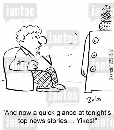 scare mongering cartoon humor: 'And now a quick glance at tonight's top news stories.... Yikes!'