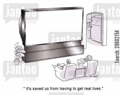 screens cartoon humor: 'It's saved us from having to get real lives.'