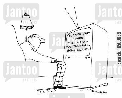 tuning cartoon humor: Please stay tuned. The world has temporarily gone insane.