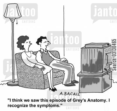 medical drama cartoon humor: We saw this episode of Grey's Anatony, I recognize the symptoms.