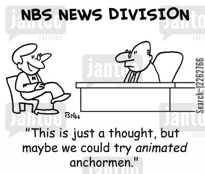 news anchor cartoon humor: NBS NEWS DIVISION, 'This is just a thought, but maybe we could try animated anchormen.'
