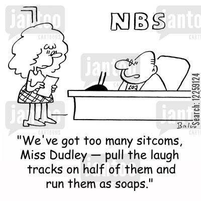 scheduling cartoon humor: 'We've got too many sitcoms, Miss Dudley -- pull the laugh tracks on half of them and run them as soaps.'