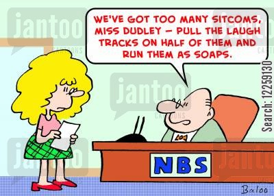 direcotrs cartoon humor: 'We've got too many sitcoms, Miss Dudley -- pull the laugh tracks on half of them and run them as soaps.'