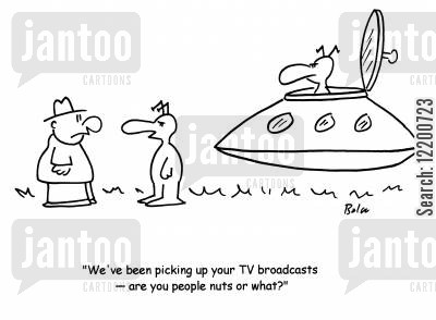extraterrestrials cartoon humor: 'We've been picking up your TV broadcasts- are you people nuts or what?'