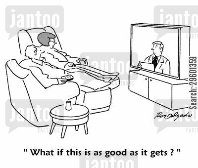 satisfied cartoon humor: 'What if this is as good as it gets?'