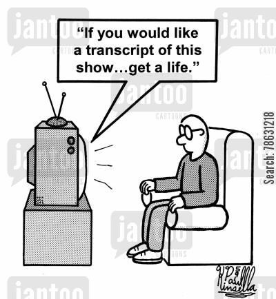reality shows cartoon humor: 'If you would like a transcript of this show... get a life.'