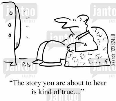 true stories cartoon humor: 'The story you are about to hear is kind of true....'