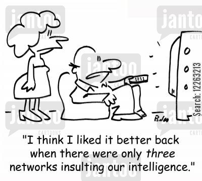 tv network cartoon humor: 'I think I liked it better back when there were only three networks insulting our intelligence.'