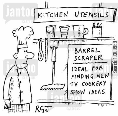 tv cook cartoon humor: Sign reading: Barrell Scraper - Ideal for finding new TV cookery show ideas