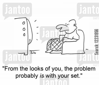 sets cartoon humor: 'From the looks of you, the problem probably is with your set.'
