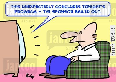 conclusion cartoon humor: 'This unexpectedly concludes tonight's program -- the sponsor bailed out.'
