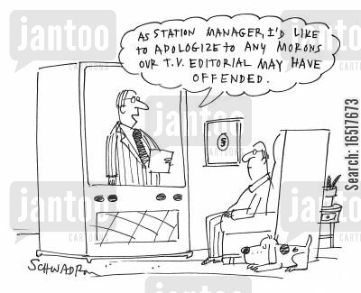 offend cartoon humor: 'AS station manager, I'd like to apologise to any morons our TV editorial may have offended.'