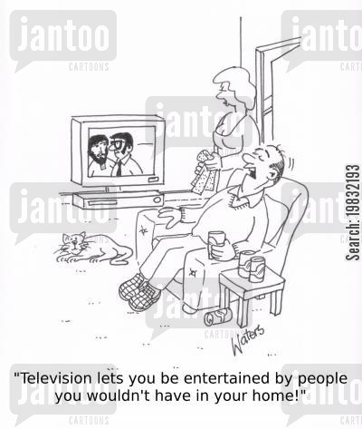 changing channels cartoon humor: 'Television lets you be entertained by people you wouldn't have in your home!'
