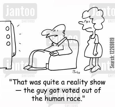 tv vote cartoon humor: 'That was quite a reality show -- the guy got voted out of the human race.'