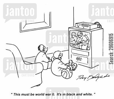 colours cartoon humor: 'This must be world war II. It's in black and white.'