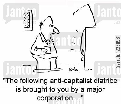 bulletin cartoon humor: 'The following anti-capitalist diatribe is brought to you by a major corporation....'