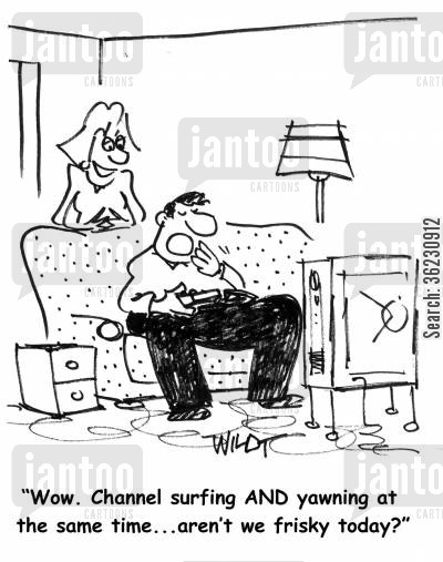 frisky cartoon humor: 'Wow. Channel surfing AND yawning at the same time...aren't we frisky today'