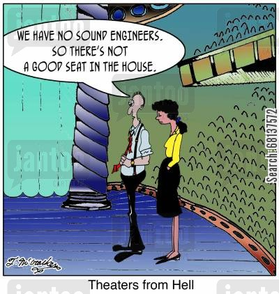 audio technician cartoon humor: 'Theaters from Hell' 'We have no sound engineers, so no there's not a good seat in the house.'