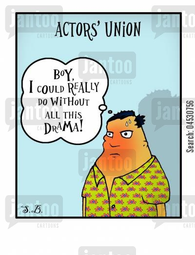 dramas cartoon humor: Actor's Union: 'Boy, I could really do without all this drama!'