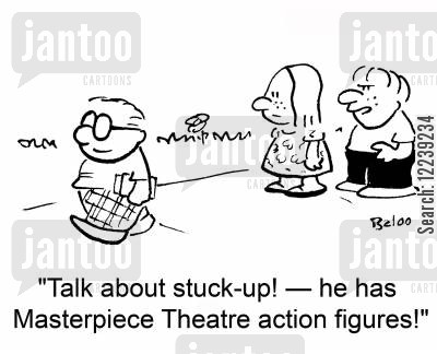 action figures cartoon humor: 'Talk about stuck-up! -- he has Masterpiece Theatre action figures!'