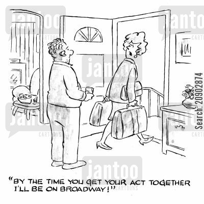 foolish husband cartoon humor: 'By the time you get your act together I'll be on broadway!'