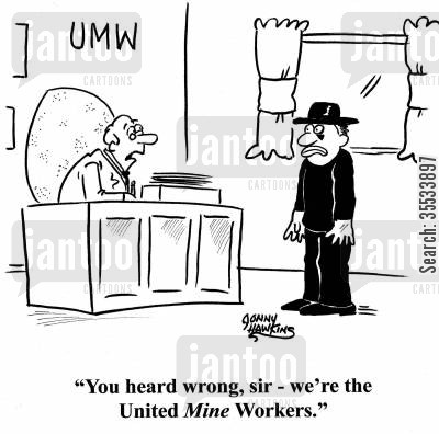 miming cartoon humor: Man at desk to mime: 'You heard wrong, sir - it's the United MINE workers.'