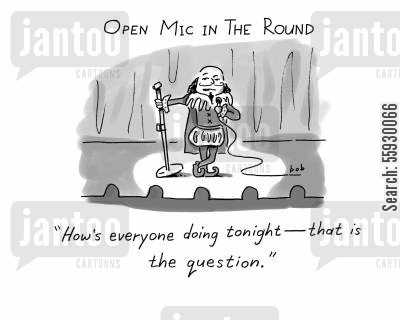 open mic cartoon humor: Shakespeare does stand-up comedy in the round.