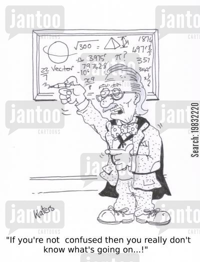 math equation cartoon humor: 'If you're not confused then you realy don't know what's going on... !'