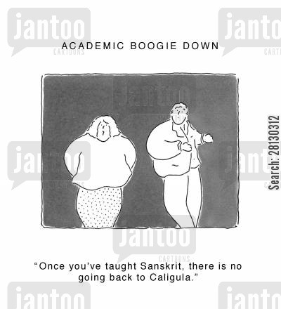educators cartoon humor: Academic Boogie Down - 'Once you've taught Sanskrit, there is no going back to Caligula.'