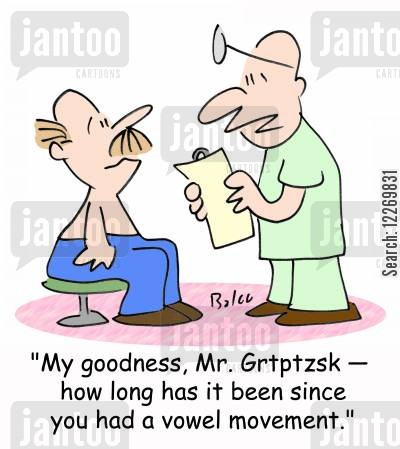 bowel movement cartoon humor: 'My goodness, Mr. Grtptzsk -- how long has it been since you had a vowel movement?'