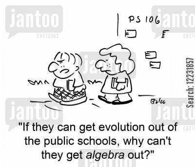 private school cartoon humor: 'If they can get evolution out of the public schools, why can't they get algebra out?'
