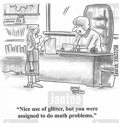 educators cartoon humor: Teacher to student: 'Nice use of glitter, but you were assigned to do math problems.'